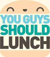 you guys should lunch